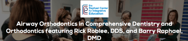 Airway Orthodontics in Comprehensive Dentistry and Orthodontics featuring Rick Roblee, DDS, and Barry Raphael, DMD